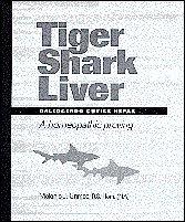 Tiger Shark Liver: Galeocerdo Cuvier Hepar--A Homeopathic Proving