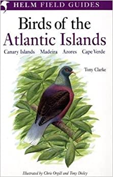 Book A Field Guide to the Birds of the Atlantic Islands: Canary Islands, Madeira, Azores, Cape Verde (Helm Field Guides) by Tony Clarke (2006-06-30)