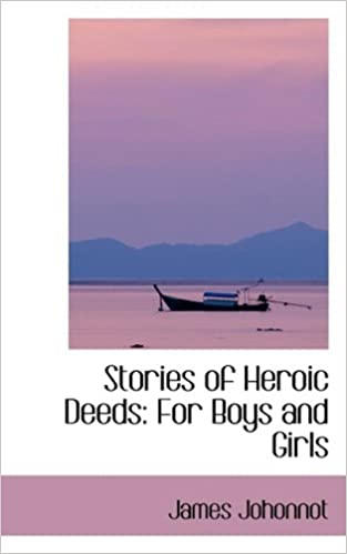 Stories of Heroic Deeds: For Boys and Girls