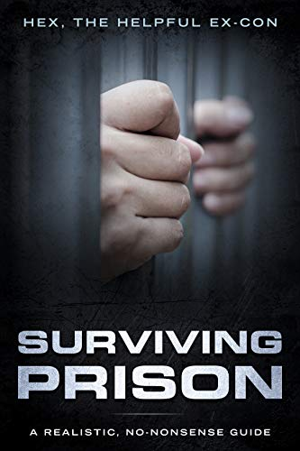 Surviving Prison: A Realistic/No-Nonsense Guide by [The Helpful Ex-Con, Hex]