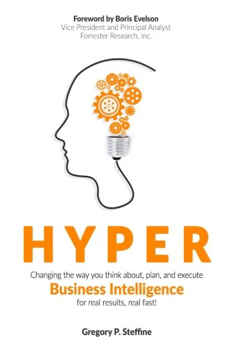 (Hyper: Changing the way you think about, plan, and execute business intelligence for real results, real fast!)