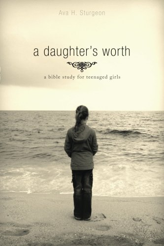 Workbook bible worksheets for middle school : A Daughter's Worth: A Bible Study for Teenaged Girls: Ava Sturgeon ...