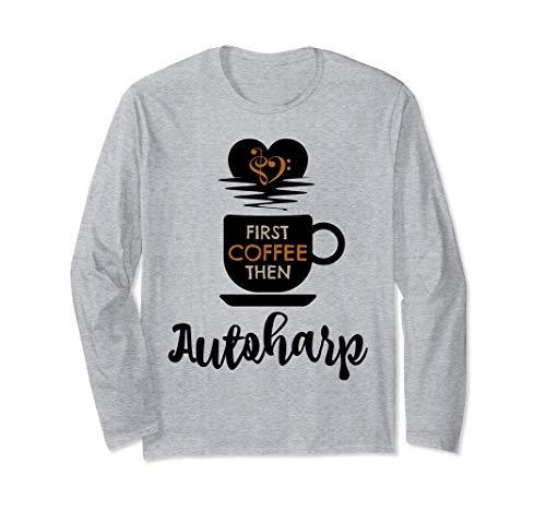 First Coffee Then Autoharp Music Lover Autoharpist Unisex Long Sleeve T-Shirt