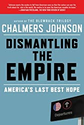 Dismantling the Empire: America's Last Best Hope (American Empire Project)