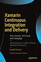 Xamarin Continuous Integration and Delivery: Team Services, Test Cloud, and HockeyApp Front Cover