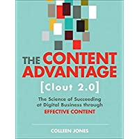 The Content Advantage (Clout 2.0): The Science of Succeeding at Digital Business through Effective Content