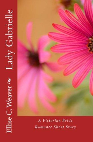 Lady Gabrielle: A Victorian Bride Romance Short Story (A Huntington Saga Series Novel) (Volume 6) ebook