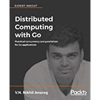 Distributed Computing with Go: Practical concurrency and parallelism for Go applications