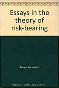 arrow 1971 essays in the theory of risk bearing Kenneth joseph arrow born 1921 kenneth joseph arrow was the 1972 nobel prize arrow, kenneth joseph and essays in the theory of risk bearing (1971.