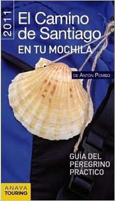 El camino de Santiago en tu mochila / The Santiagos Way in Your Backpack: Guia del peregrino practico 2011 / 2011 Pilgrims Practical Guide Paperback ...