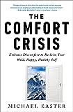 The Comfort Crisis: Embrace Discomfort To Reclaim