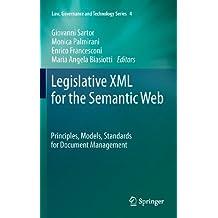 Legislative XML for the Semantic Web: Principles, Models, Standards for Document Management: 4 (Law, Governance and Technology Series)