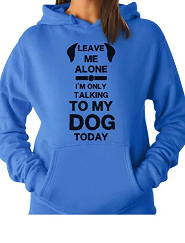 Leave Me Alone Im Only Talking to My Dog Today Gift for Dog Lover Women Hoodie