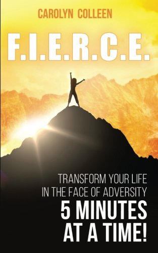 Download F.I.E.R.C.E: Transform your life in the face of adversity, 5 minutes at a time! ebook