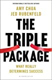 The Triple Package: What Really Determines Success by Rubenfeld, Jed, Chua, Amy (2014) Hardcover