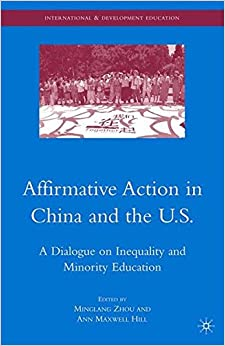 Affirmative Action in China and the U.S.: A Dialogue on Inequality and Minority Education (International and Development Education)
