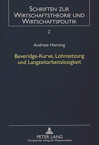 Beveridge-Kurve, Lohnsetzung und Langzeitarbeitslosigkeit: Eine theoretische Untersuchung unter Berücksichtigung des Insider-Outsider-Ansatzes und der und Wirtschaftspolitik (German Edition)