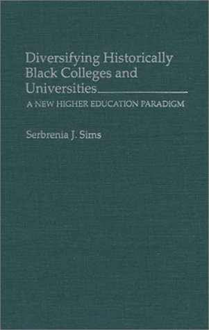 Search : Diversifying Historically Black Colleges and Universities: A New Higher Education Paradigm (Contributions to the Study of Education)