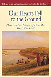 Our Hearts Fell to the Ground: Plains Indian Views of How the West Was Lost (The Bedford Series in History and Culture)