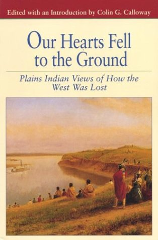 Our Hearts Fell to the Ground: Plains Indian Views of How the West Was Lost (Bedford Series in History & Culture (Paperback))