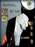 Waiting... On You (Force Recon Marines Book 1)