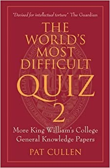 Book The World's Most Difficult Quiz 2: More King William's College General Knowledge Papers by Pat Cullen (2012-11-15)