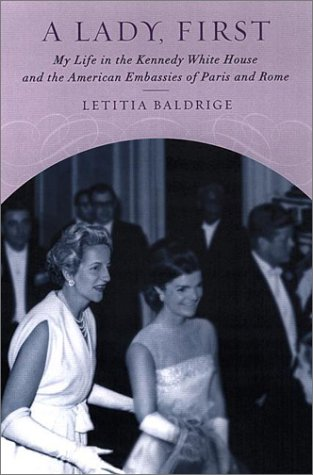 Download A Lady, First: My Life in the Kennedy White House and the American  Embassies of Paris and Rome PDF