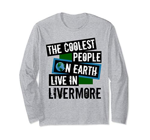 The Coolest People on Earth Live in Livermore Unisex Long Sleeve T-Shirt