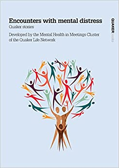 Encounters with mental distress: Quaker stories developed by the Mental Health in Meetings Cluster of the Quaker Life Network