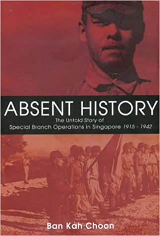 Absent History: The Untold History of Special Branch Operations in Singapore 1915 - 1942