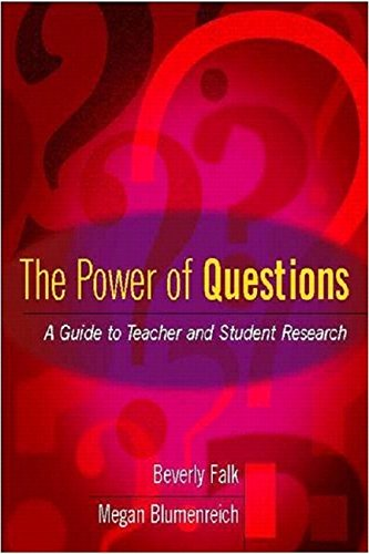 The Power of Questions: A Guide to Teacher and Student Research