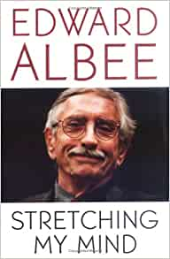 albee collected edward essay mind stretching Albee has brought the same critical force to his non-theatrical prose stretching  my mind collects for the first time ever the author's writings on.