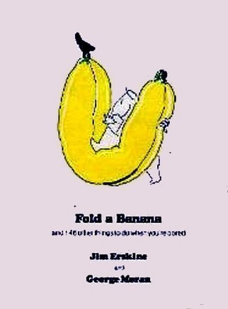 Fold a Banana: and 146 other things to do when you're bored