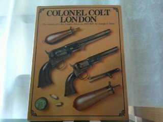 Colonel Colt, London: The history of Colt's London firearms, 1851-1857