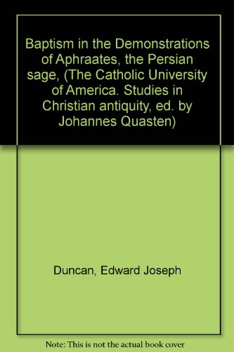 Baptism in the Demonstrations of Aphraates, the Persian sage, (The Catholic University of America. Studies in Christian antiquity, ed. by Johannes Quasten)