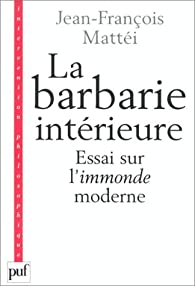 La Barbarie intérieure par Jean-François Mattéi