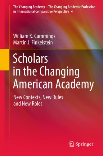Download Scholars in the Changing American Academy: New Contexts, New Rules and New Roles: 4 (The Changing Academy – The Changing Academic Profession in International Comparative Perspective) Pdf