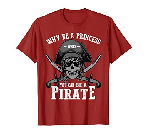 Why Be A Princess When You Can Be A Pirate Shirt Funny Gift -