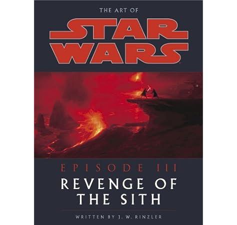 The Art Of Star Wars Episode 3 Revenge Of The Sith Rinzler J W 9780345431356 Books Amazon Ca