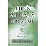 Then Sings My Soul : 250 of the World's Greatest Hymn Stories