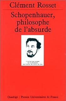 Schopenhauer, philosophe de l'absurde par Rosset