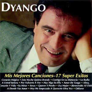 Mis Mejores Canciones - 17 Super Exitos (Dyango Mis Mejores Canciones 17 Super Exitos)