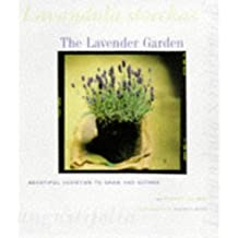The Lavender Garden: Beautiful Varieties to Grow and Gather