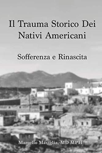 Il Trauma Storico Dei Nativi Americani: Sofferenza e Rinascita (Italian Edition)