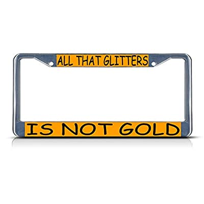 All That Glitters is NOT Gold Metal License Plate Frame Tag Border Two Holes Perfect for Men Women Car garadge Decor