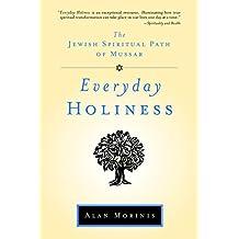 Everyday Holiness: The Jewish Spiritual Path of Mussar