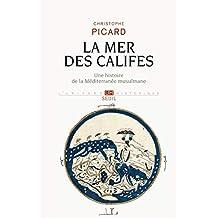 Mer des califes (La): Une histoire de la Méditerranée musulmane (VIIe-XIIe siècle)