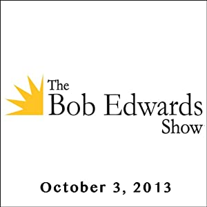 The Bob Edwards Show, Amanda Ripley and Mark Helprin, October 3, 2013 Radio/TV Program