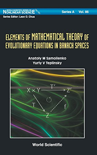 Elements of Mathematical Theory of Evolutionary Equations in Banach Spaces (World Scientific Series on Nonlinear Science
