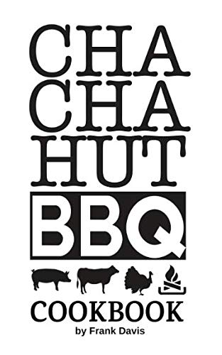 Cha Cha Hut BBQ Cookbook: Recipes, memories and ephemera from a Mom & Pop Q joint in the Catskills by Frank Davis